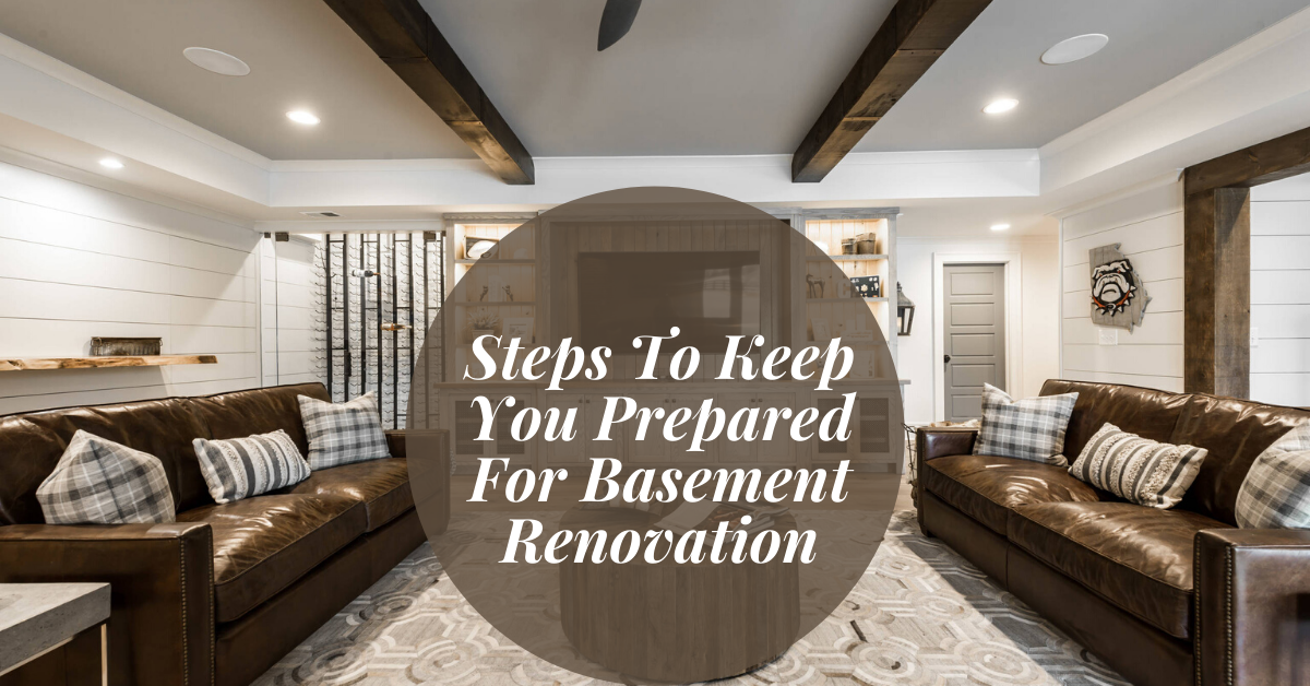 Steps To Keep You Prepared For Basement Renovation